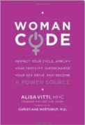 Woman Code: Perfect Your Cycle, Amplify Your Fertility, Supercharge Your Sex Drive, and Become a Power Source